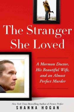 The Stranger She Loved: A Mormon Doctor, His Beautiful Wife, and an Almost Perfect Murder (Hardcover)