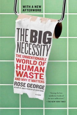 The Big Necessity: The Unmentionable World of Human Waste and Why It Matters (Paperback)
