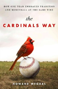 The Cardinals Way: How One Team Embraced Tradition and Moneyball at the Same Time (Hardcover)