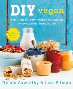 DIY Vegan: More Than 100 Easy Recipes to Create an Awesome Plant-Based Pantry (Paperback)