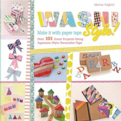 Washi Style: Make It With Paper Tape: Over 101 Great Projects Using Japanese-Style Decorative Tape (Paperback)