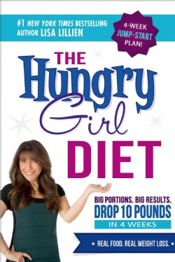 The Hungry Girl Diet: Big Portions. Big Results. Drop 10 Pounds in 4 Weeks (Paperback)