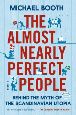 The Almost Nearly Perfect People: Behind the Myth of the Scandinavian Utopia (Hardcover)