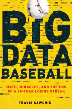 Big Data Baseball: Math, Miracles, and the End of a 20-Year Losing Streak (Hardcover)