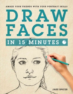 Draw Faces in 15 Minutes: Amaze Your Friends With Your Portrait Skills (Paperback)