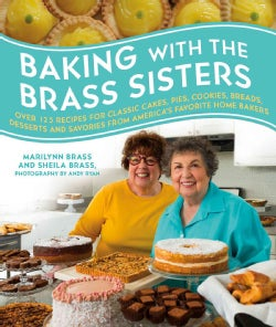 Baking With the Brass Sisters: Over 125 Recipes for Classic Cakes, Pies, Cookies, Breads, Desserts, and Savories ... (Hardcover)