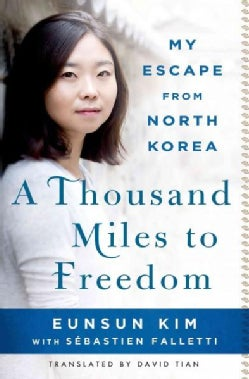 A Thousand Miles to Freedom: My Escape from North Korea (Hardcover)
