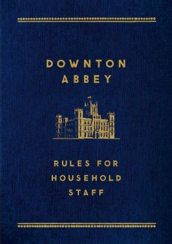 Downton Abbey: Rules for Household Staff (Hardcover)