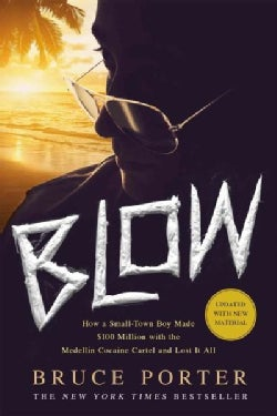 Blow: How a Small-Town Boy Made $100 Million with the Medellin Cocaine Cartel and Lost It All (Paperback)