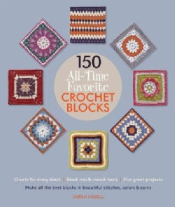 150 All-time Favorite Crochet Blocks: Make All the Best Blocks in Beautiful Stitches, Colors & Yarns (Paperback)