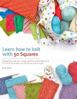 Learn How to Knit With 50 Squares: For Beginners and Up, a Unique Approach to Learning to Knit (Paperback)