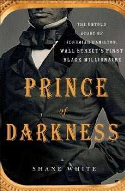 Prince of Darkness: The Untold Story of Jeremiah G. Hamilton, Wall Street's First Black Millionaire (Hardcover)