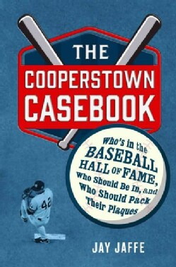 The Cooperstown Casebook: Who's in the Baseball Hall of Fame, Who Should Be In, and Who Should Pack Their Plaques (Hardcover)