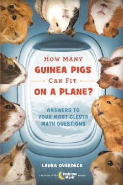 How Many Guinea Pigs Can Fit on a Plane?: Answers to Your Most Clever Math Questions (Hardcover)
