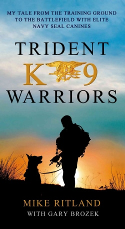 Trident K9 Warriors: My Tales from the Training Ground to the Battlefield With Elite Navy Seal Canines (Paperback)