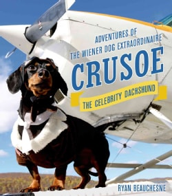 Crusoe, the Celebrity Dachshund: Adventures of the Wiener Dog Extraordinaire (Hardcover)