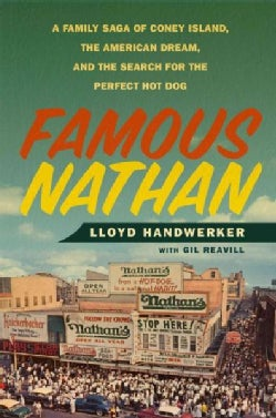 Famous Nathan: A Family Saga of Coney Island, the American Dream, and the Search for the Perfect Hot Dog (Hardcover)