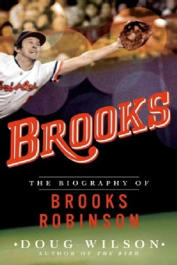 Brooks: The Biography of Brooks Robinson (Paperback)
