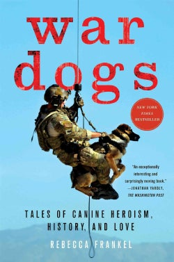 War Dogs: Tales of Canine Heroism, History, and Love (Paperback)
