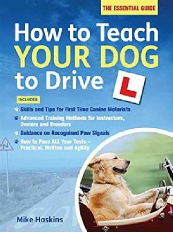 How to Teach Your Dog to Drive: The Essential Guide (Paperback)