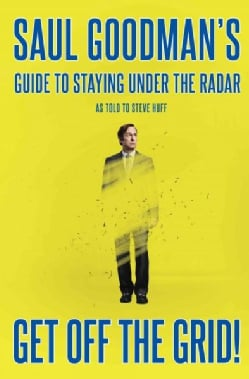 Get Off the Grid!: Saul Goodman's Guide to Staying Off the Radar (Hardcover)