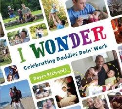 I Wonder: Celebrating Daddies Doin' Work (Hardcover)