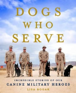 Dogs Who Serve: Incredible Stories of Our Canine Military Heroes (Paperback)