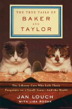 The True Tails of Baker & Taylor: The Library Cats Who Left Their Pawprints on a Small Town... and the World (Hardcover)