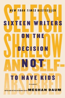 Selfish, Shallow, and Self-Absorbed: Sixteen Writers on the Decision Not to Have Kids (Paperback)