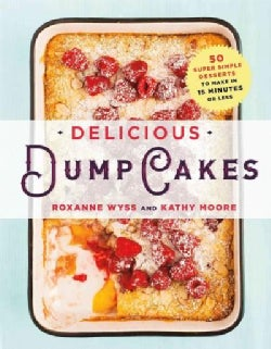 Delicious Dump Cakes: 50 Super Simple Desserts to Make in 15 Minutes or Less (Paperback)