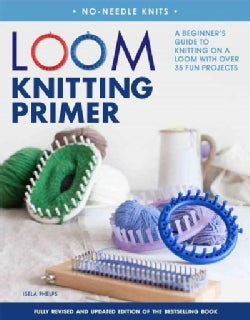 Loom Knitting Primer: A Beginner's Guide to Knitting on a Loom With over 30 Fun Projects (Paperback)