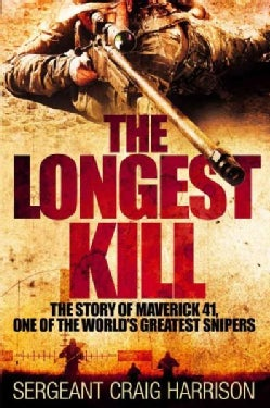 The Longest Kill: The Story of Maverick 41, One of the World's Greatest Snipers (Hardcover)