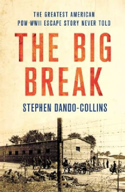 The Big Break: The Greatest American WWII POW Escape Story Never Told (Hardcover)