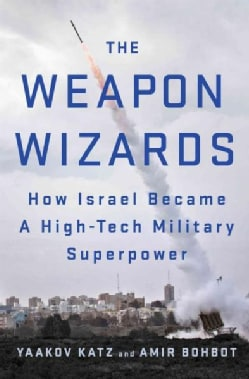 The Weapon Wizards: How Israel Became a High-Tech Military Superpower (Hardcover)