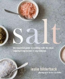 Salt: The Essential Guide to Cooking With the Most Important Ingredient in Your Kitchen (Hardcover)