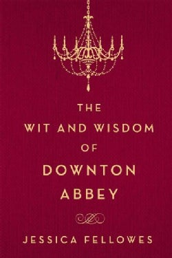 The Wit and Wisdom of Downton Abbey (Hardcover)