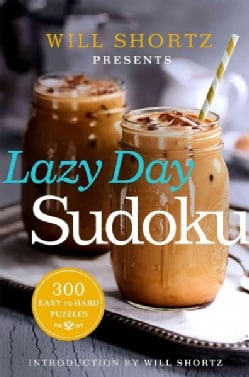 Will Shortz Presents Lazy Day Sudoku: 300 Easy to Hard Puzzles (Paperback)