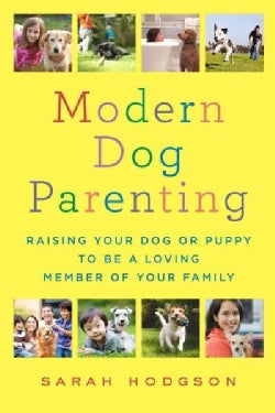 Modern Dog Parenting: Raising Your Dog or Puppy to Be a Loving Member of Your Family (Paperback)