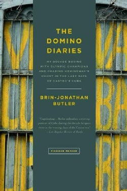 The Domino Diaries: My Decade Boxing With Olympic Champions and Chasing Hemingway's Ghost in the Last Days of Cas... (Paperback)