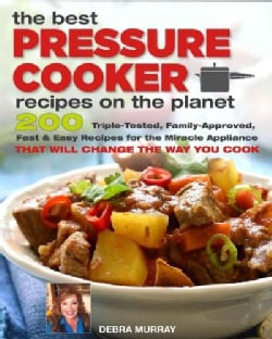 The Best Pressure Cooker Recipes on the Planet: 200 Triple-tested, Family-approved, Fast & Easy Recipes (Paperback)