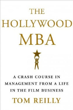 The Hollywood MBA: A Crash Course in Management from a Life in the Film Business (Hardcover)