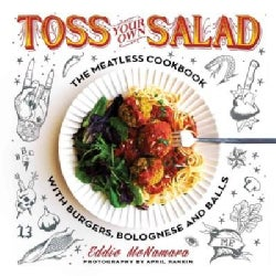 Toss Your Own Salad: The Meatless Cookbook With Burgers, Bolognese, and Balls (Paperback)