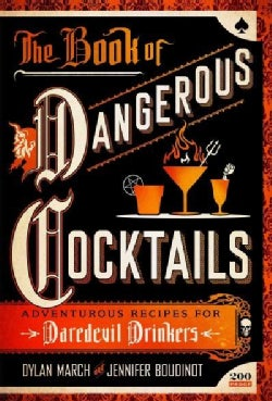 The Book of Dangerous Cocktails: Adventurous Recipes for Serious Drinkers (Hardcover)