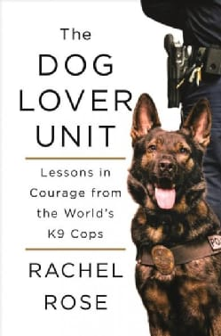 The Dog Lover Unit: Lessons in Courage from the World's K9 Cops (Hardcover)