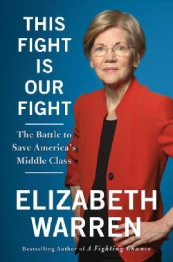 This Fight Is Our Fight: The Battle to Save America's Middle Class (Hardcover)