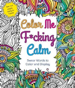 Color Me F*cking Calm: Swear Words to Color and Display (Paperback)