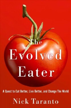 The Evolved Eater: A Quest to Eat Better, Live Better, and Change the World (Hardcover)