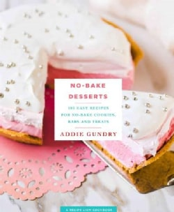 No-Bake Desserts: 103 Easy Recipes for No-Bake Cookies, Bars, and Treats (Paperback)