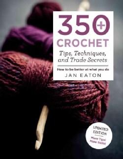 350+ Crochet Tips, Techniques, and Trade Secrets (Paperback)