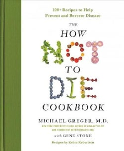 The How Not to Die Cookbook: 100+ Recipes to Help Prevent and Reverse Disease (Hardcover)